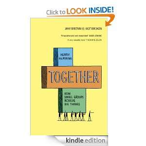 Together How small groups achieve big things Henry Hemming