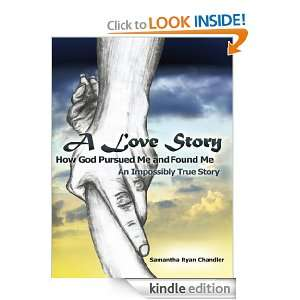 Love Story How God Pursued Me and Found Me An Impossibly True