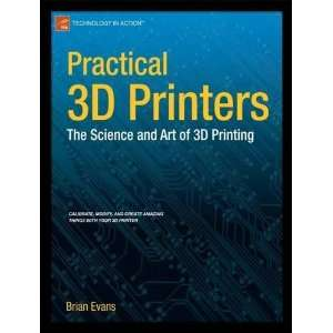 The Science and Art of 3D Printing (9781430243922): Brian Evans: Books