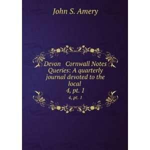 Devon & Cornwall Notes & Queries. 4: John S. Amery: Books