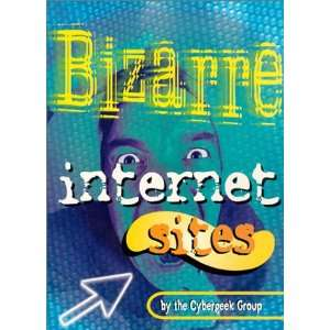 Bizarre Internet Sites (9781889647531) Cybergeek Group Books
