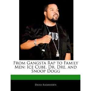 From Gangsta Rap to Family Men Ice Cube, Dr. Dre, and