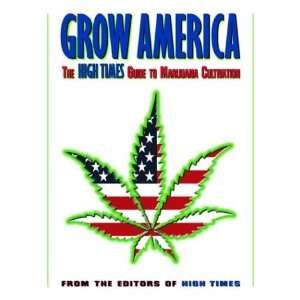 Grow America: The High Times Guide to Marijuana