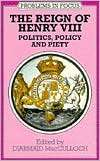Reign of Henry VIII Politics, Policy, and Piety (Problems in Focus