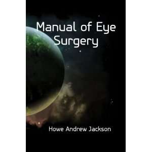 Manual of Eye Surgery Howe Andrew Jackson Books