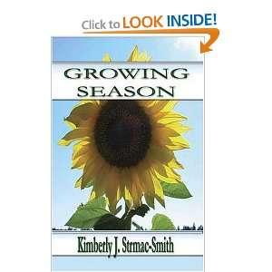 Growing Season (9780976375630): Kimberly J Strmac Smith: Books