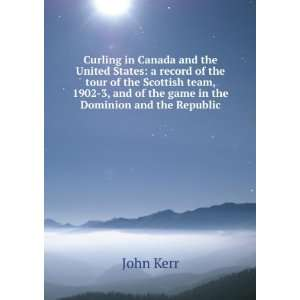 Curling in Canada and the United States: a record of the