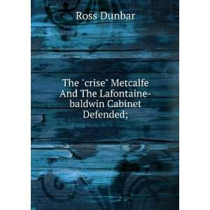 And The Lafontaine baldwin Cabinet Defended; Ross Dunbar Books