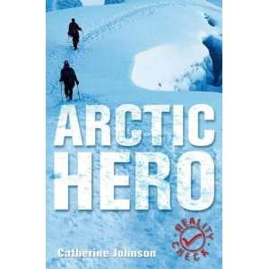 Arctic Hero (Reality Check) (9781842994931): Catherine Johnson: Books