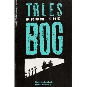 Tales From the Bog Number 7 Comic Marcus Lusk, Scott Roberts Books