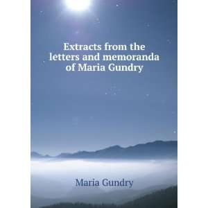 from the letters and memoranda of Maria Gundry Maria Gundry Books