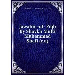 Mufti Muhammad Shafi (r.a): Shaykh Mufti Muhammad Shafi (r.a): Books