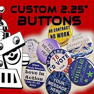25 Custom Made 2 1/4 inch Pinback Buttons Badges 2.25