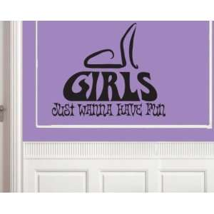 Girls Just Wanna Have Fun Child Teen Vinyl Wall Decal Mural Quotes