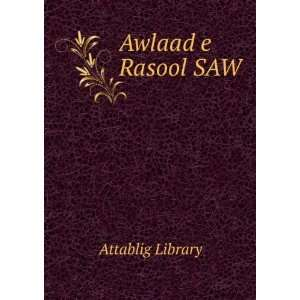 Awlaad e Rasool SAW Attablig Library Books