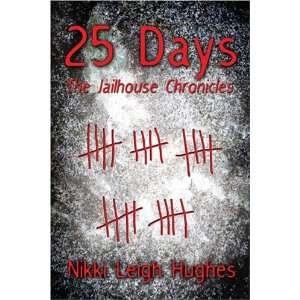 The Jailhouse Chronicles (9781413718034): Nikki Leigh Hughes: Books