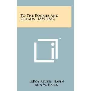 , 1839 1842 (9781258096748): LeRoy Reuben Hafen, Ann W. Hafen: Books