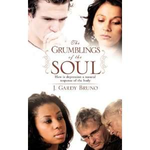 com The Grumblings of the soul (9781615797202) J. Gardy Bruno Books
