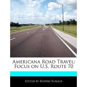 Travel Focus on U.S. Route 70 (9781171164432) Beatriz Scaglia Books