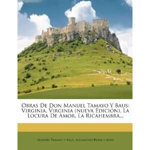 Obras De Don Manuel Tamayo Y Baus: Virginia. Virginia