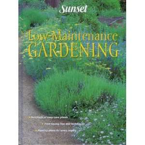 Low Maintenance Gardening   Sunset By the Editors of