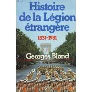 Histoire de la Legion etrangere: 1831 1981 (French Edition