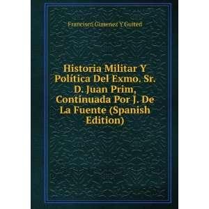 Militar Y Política Del Exmo. Sr. D. Juan Prim, Continuada Por J. De
