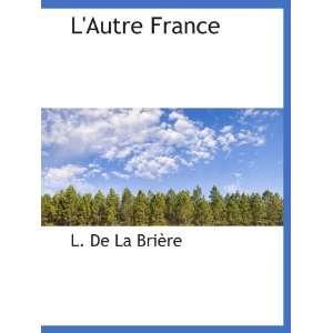 Autre France (French Edition) (9781140099130) L. De La Brière Books