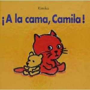 a la cama, camila (9788495150912): Kimiko: Books