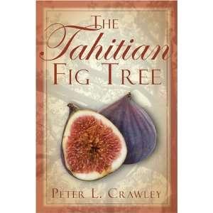 The Tahitian Fig Tree (9781413750034): Peter Crawley