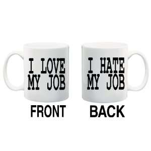 LOVE MY JOB/I HATE MY JOB Mug Coffee Cup 11 oz ~ 2 designs front
