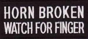 HORN BROKEN WATCH FOR FINGER Quality Biker Vest Patch!!