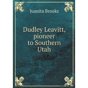 com Dudley Leavitt    Pioneer to Southern Utah Juanita Brooks Books
