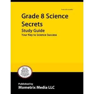 Grade 8 Science Secrets Study Guide: Your Key to Science