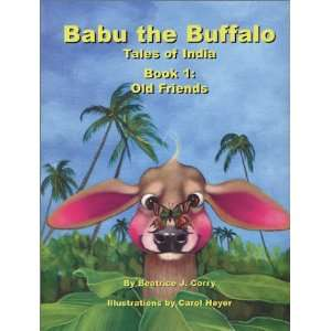 Old Friends A Story for Children (Babu the Buffalo, Tales