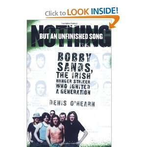 Nothing But an Unfinished Song: Bobby Sands, the Irish Hunger Striker