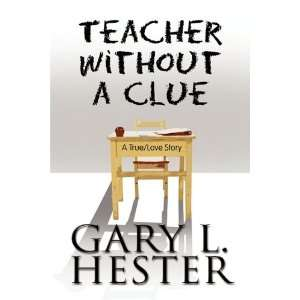 Teacher Without a Clue A True/Love Story (9781607490760