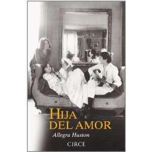 Hija del amor. La verdadera historia de la familia Huston