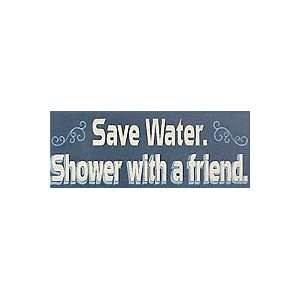 Save Water. Shower With A Friend. Wooden Sign: Home