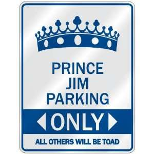 PRINCE JIM PARKING ONLY  PARKING SIGN NAME