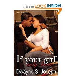 If Your Girl Only Knew (9781893196643) Dwayne S. Joseph