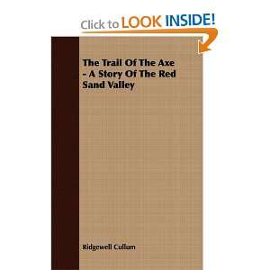 The Trail Of The Axe   A Story Of The Red Sand Valley