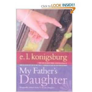 My Fathers Daughter (9781417811571): E. L. Konigsburg