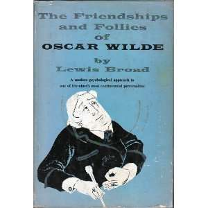 The Friendships and Follies of Oscar Wilde Lewis Broad