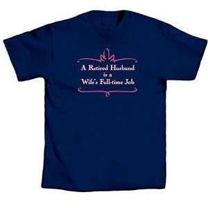 Retire T Shirt Retired Husband A Wife Full Time Job New