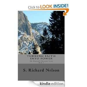 Faith into Power (The Powerful Christian Series): S. Ricahrd Nelson