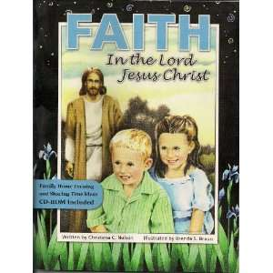 Faith in the Lord Jesus Christ (9781889025308): Christena Nelson